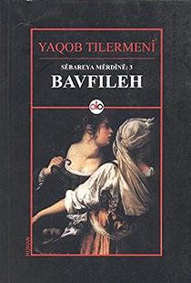 Bavfileh- Yaqob Tilermeni Huseyin Gunduz- Do Yayinlari (2009)